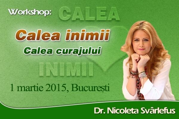 Calea INIMII. Workshop 1 martie 2015, Bucuresti