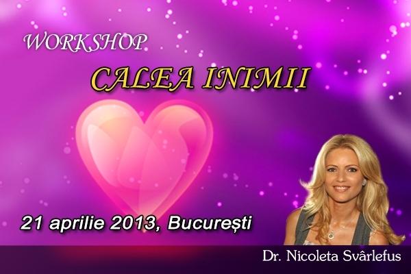 CALEA INIMII. Workshop, 21 aprilie 2013, Bucuresti
