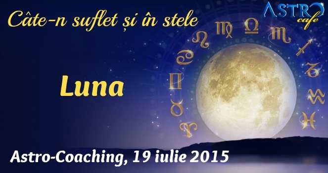 Cate-n suflet si in stele: LUNA. Astro-Coaching cu Nicoleta Svârlefus, 19 iulie 2015