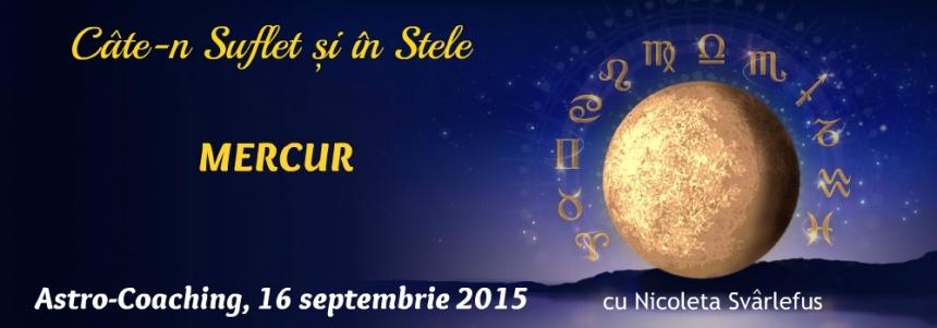 Cate-n Suflet si in Stele: MERCUR. Astro-Coaching cu Nicoleta Svârlefus, 16 septembrie 2015