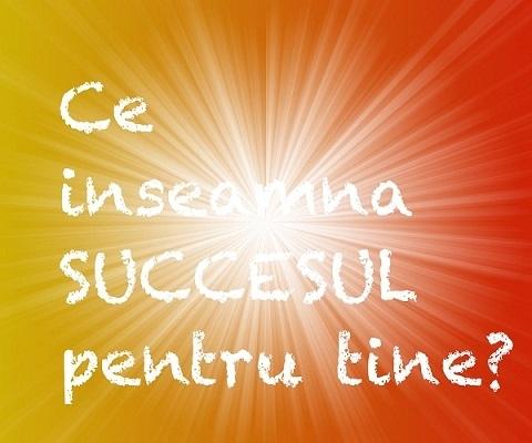 Ce inseamna SUCCESUL pentru tine?