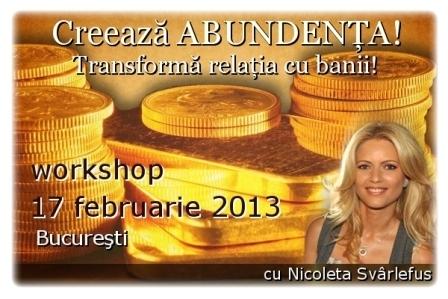 CREEAZA ABUNDENTA! Transforma relatia cu banii! Workshop, 17 februarie 2013