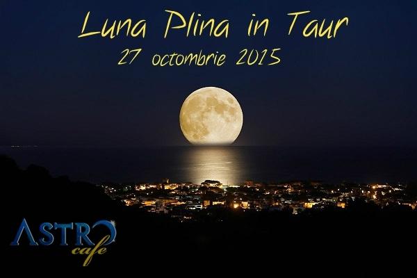 Luna plina in Taur,  27 octombrie 2015. Ascensiunea pamantului