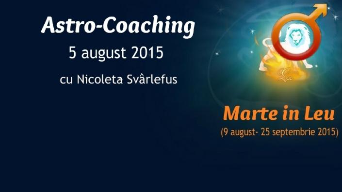Marte in Leu. Astro-Coaching cu Nicoleta Svârlefus- 5 august 2015