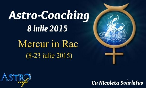 Mercur in Rac (8-23 iulie 2015). Astro-Coaching cu Nicoleta Svârlefus- 8 iulie, București
