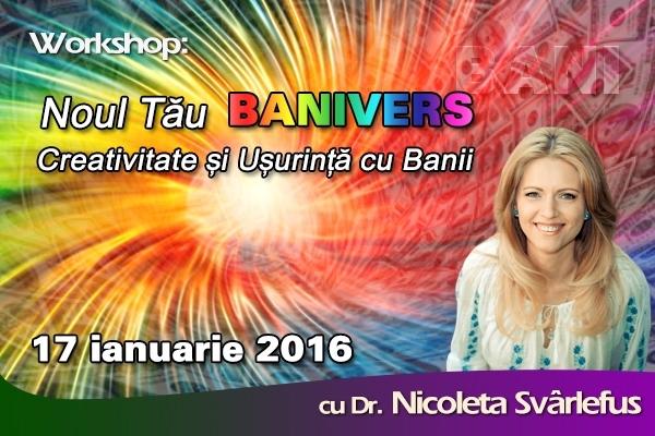 Noul tău BANIVERS. Workshop, 17 ianuarie 2016, în București. Cu Nicoleta Svârlefus