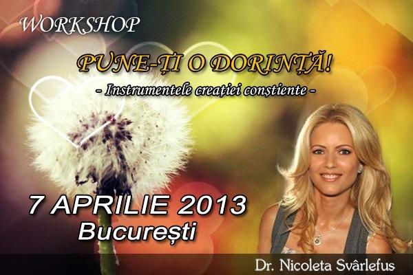 PUNE-TI O DORINTA! Workshop 7 aprilie 2013, Bucuresti
