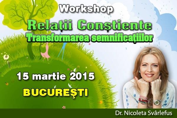 RELATII CONSTIENTE. Workshop transformational, 15 martie 2015