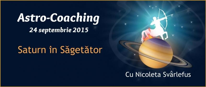 Saturn in Sagetator. Astro-Coaching cu Nicoleta Svârlefus, 24 septembrie 2015