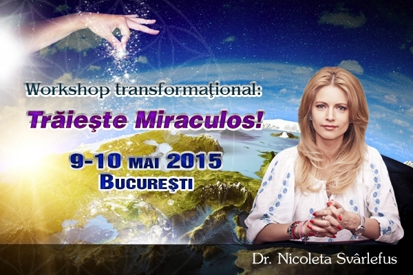 Traieste Miraculos! Workshop transformational, 9-10 mai 2015, Bucuresti