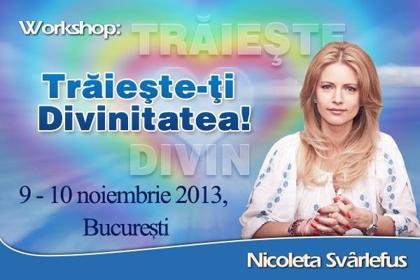 Traieste-ti Divinitatea! Workshop, 9-10 noiembrie 2013, Bucuresti