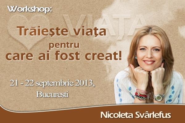 TRAIESTE VIATA PENTRU CARE AI FOST CREAT! Workshop, 21- 22 septembrie, Bucuresti