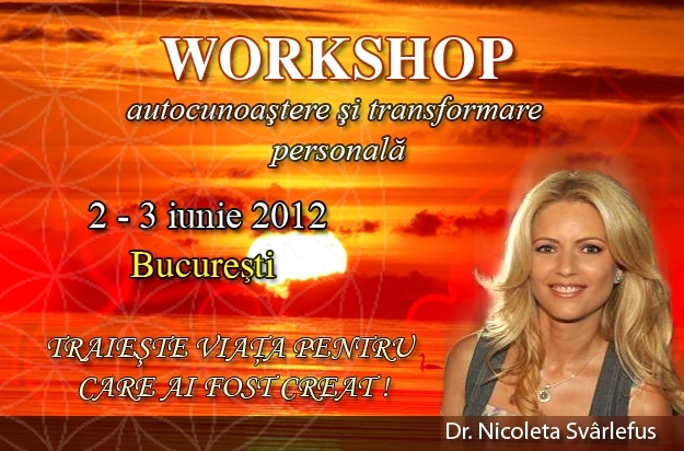 Traieste viata pentru care ai fost creat! WORKSHOP, 23-25 martie 2012, Bucuresti