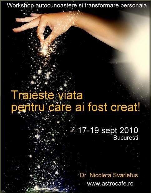 Traieste viata pentru care ai fost creat! Workshop, Bucuresti, 17-19 sept.2010