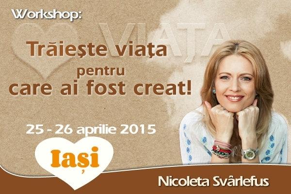 Traieste Viata pentru care ai fost Creat! Workshop transformational, IAȘI, 25-26 aprilie  2015