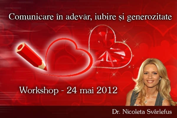 Workshop: COMUNICARE in adevar, iubire si generozitate  24 mai  2012