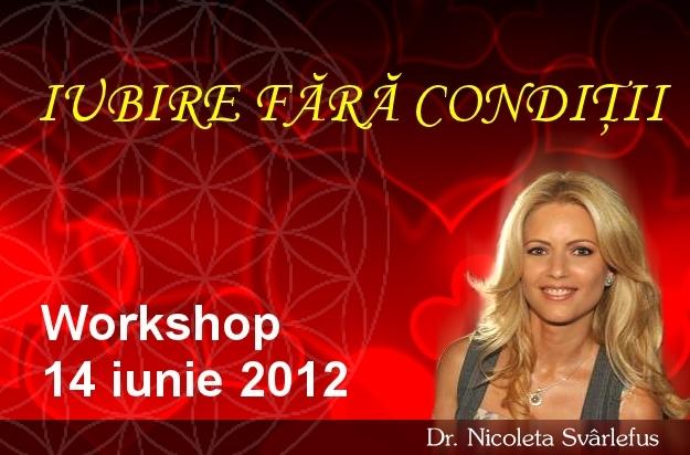 Workshop: IUBIRE FARA CONDITII 14 iunie  2012, Bucuresti