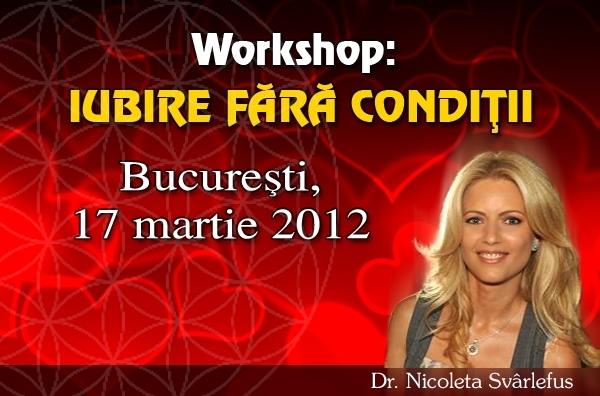 Workshop: IUBIRE FARA CONDITII. 17 martie 2012, Bucuresti